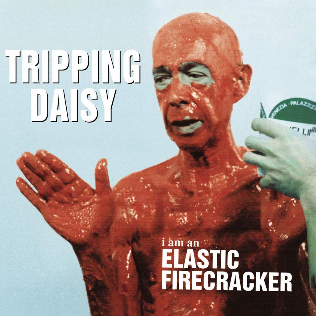 Tripping Daisy Released I Am An Elastic Firecracker 25 Years Ago